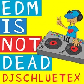 DJSCHLUETEX - EDM IS NOT DEAD EP